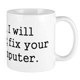 No, I Will Not Fix Your Computer Coffee Mug
