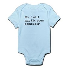 No, I Will Not Fix Your Computer Infant Bodysuit