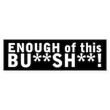 Enough of this BU**SH**! Bumper Bumper Sticker