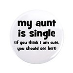 "My Aunt Is Single 3.5"" Button"
