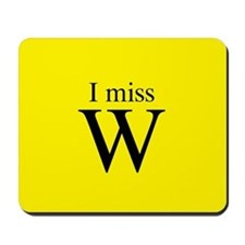 I miss W Mousepad