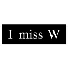 I miss W Bumper Bumper Sticker
