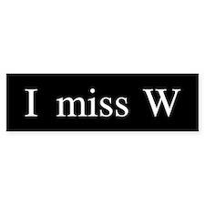 I miss W Bumper Bumper Sticker