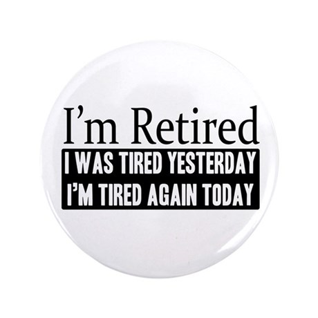 "Retired - Tired Again 3.5"" Button"