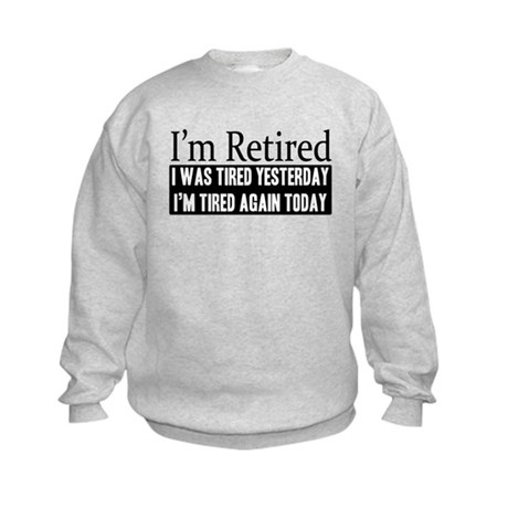 Retired - Tired Again Kids Sweatshirt
