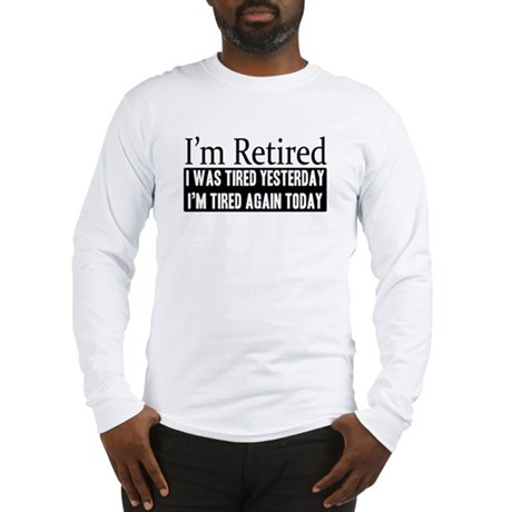 Retired - Tired Again Long Sleeve T-Shirt