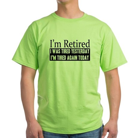 Retired - Tired Again Green T-Shirt