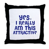 Yes, I really am this attract Throw Pillow