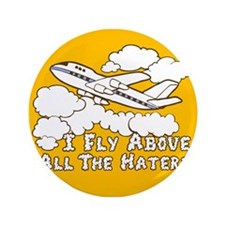 "Fly Above The Haters 3.5"" Button"