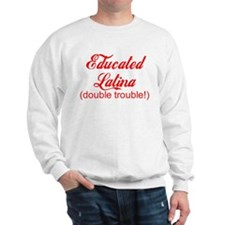 Educated Latina Sweatshirt