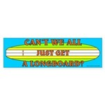 Can't We All Just Get A Longboard Bumper Sticker