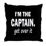 I'M THE CAPTAIN. GET OVER IT Throw Pillow