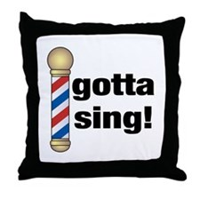 Gotta Sing Barbershop Throw Pillow