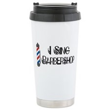 I Sing Barbershop Ceramic Travel Mug