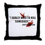 I Really Need to Kill Throw Pillow