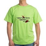 I Really Need to Kill Green T-Shirt