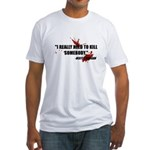 I Really Need to Kill Fitted T-Shirt
