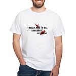 I Really Need to Kill White T-Shirt