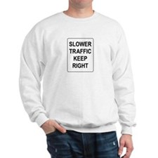 Slower Traffic Keep RIght Sign Sweatshirt