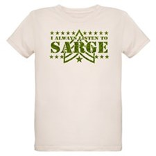 I ALWAYS LISTEN TO SARGE! T-Shirt