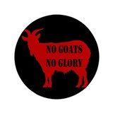 "No Goats No Glory 3.5"" Button"