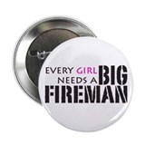 Every Girl Needs a Big Firema 2.25&quot; Button