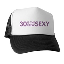 30 Is The New Sexy Trucker Hat