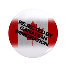 "Rejected by Canadian Immigrat 3.5"" Button"