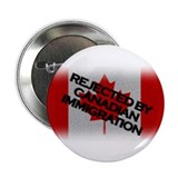 "Rejected by Canadian Immigrat 2.25"" Button (100 pa"