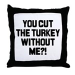 Cut The Turkey Throw Pillow