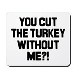 Cut The Turkey Mousepad