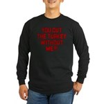 Cut The Turkey Long Sleeve Dark T-Shirt