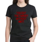 Cut The Turkey Women's Dark T-Shirt