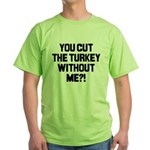 Cut The Turkey Green T-Shirt