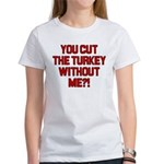 Cut The Turkey Women's T-Shirt