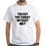 Cut The Turkey White T-Shirt