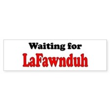 Waiting for LaFawnduh! Bumper Bumper Sticker