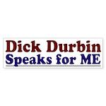 Dick Durbin Speaks for Me Bumper Sticker