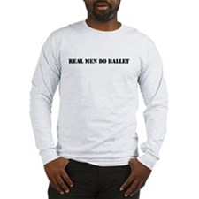 """Real Men Do Ballet"" Long Sleeve T-Shirt"