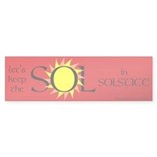 Keep the Sol in Solstice Bumper Bumper Sticker