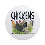 Chickens Taste Good! Ornament (Round)