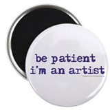 "be patient i'm an artist 2.25"" Magnet (10 pac"