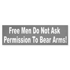 Free Men Don't Ask Permission To Bear Arms Bumper Sticker