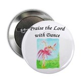 "Praise the Lord with Dance 2.25"" Button"