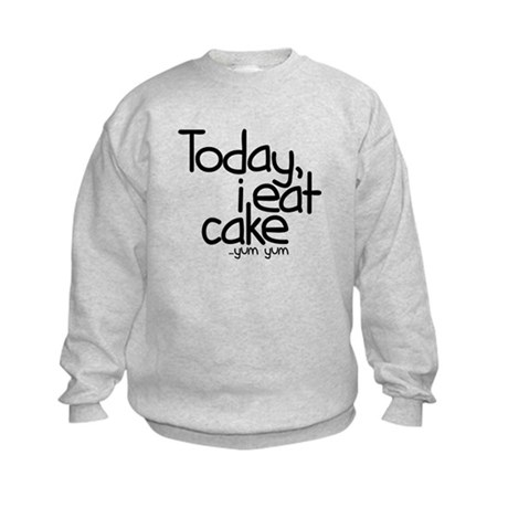 Today I Eat Cake Kids Sweatshirt