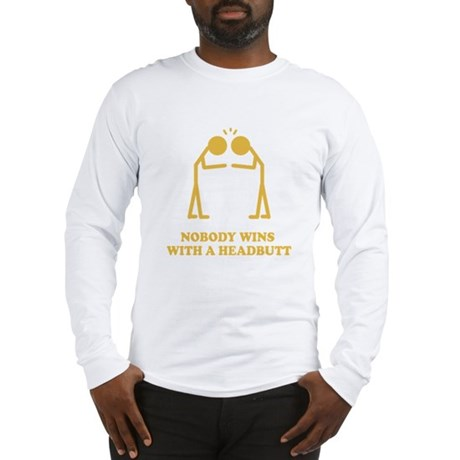 Nobody Wins With A Headbutt Long Sleeve T-Shirt