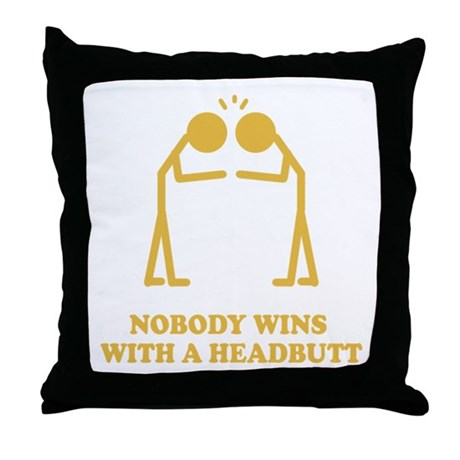 Nobody Wins With A Headbutt Throw Pillow