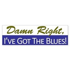 Damn Right, I've Got The Blues Bumper Bumper Sticker
