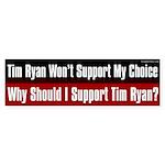 Tim Ryan Won't Support My Choice bumper sticker