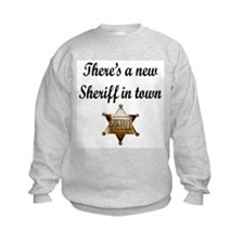 NEW SHERIFF IN TOWN Sweatshirt